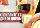 Viajeros podrán desplazarse durante el toque de queda en la ciudad mediante servicio de Taxi